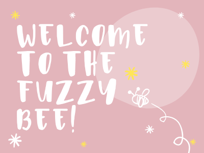 Welcome to The Fuzzy Bee!