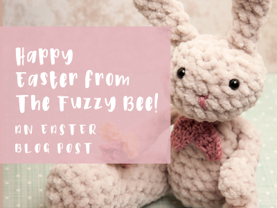 Happy Easter from The Fuzzy Bee!